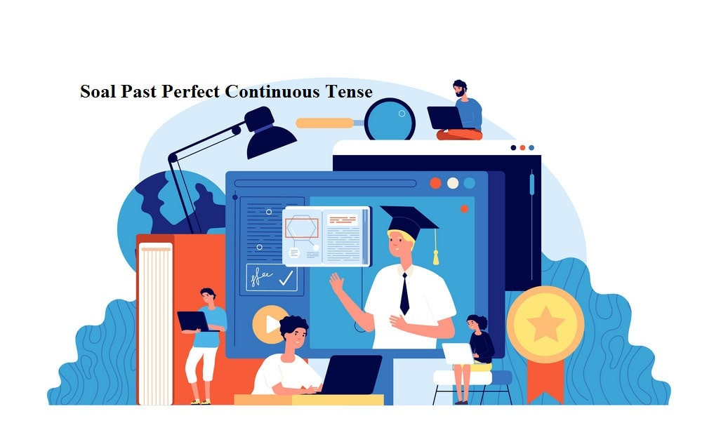 Soal Past Perfect Continuous Tense